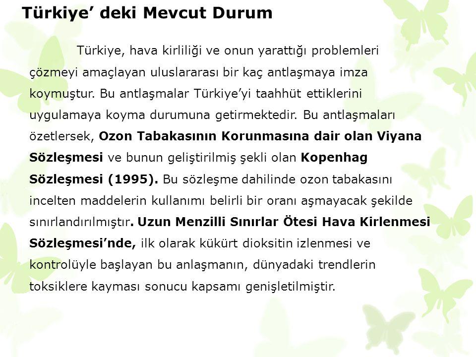 Türkiye' deki Mevcut Durum Türkiye, hava kirliliği ve onun yarattığı problemleri çözmeyi amaçlayan uluslararası bir kaç antlaşmaya imza koymuştur. Bu