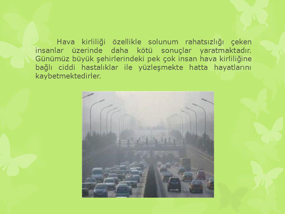 Hava kirliliği özellikle solunum rahatsızlığı çeken insanlar üzerinde daha kötü sonuçlar yaratmaktadır. Günümüz büyük şehirlerindeki pek çok insan hav