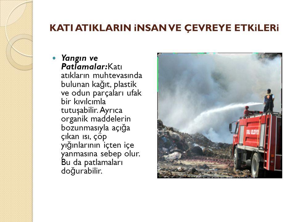 KATI ATIKLARIN iNSAN VE ÇEVREYE ETKiLERi Yangın ve Patlamalar:Katı atıkların muhtevasında bulunan ka ğ ıt, plastik ve odun parçaları ufak bir kıvılcımla tutuşabilir.