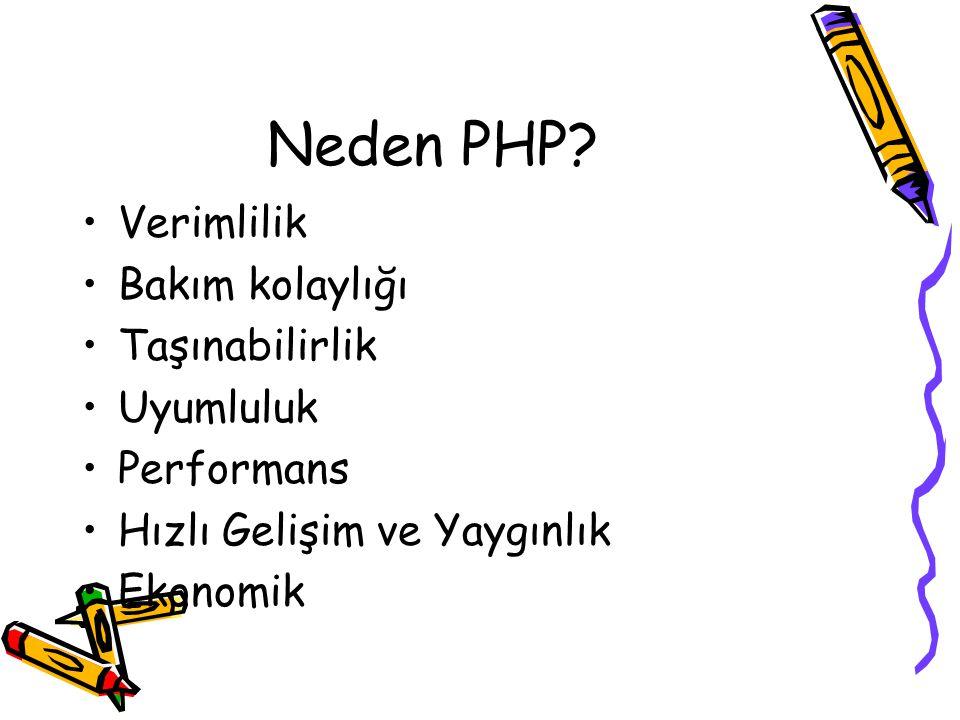 Neden PHP? Verimlilik Bakım kolaylığı Taşınabilirlik Uyumluluk Performans Hızlı Gelişim ve Yaygınlık Ekonomik