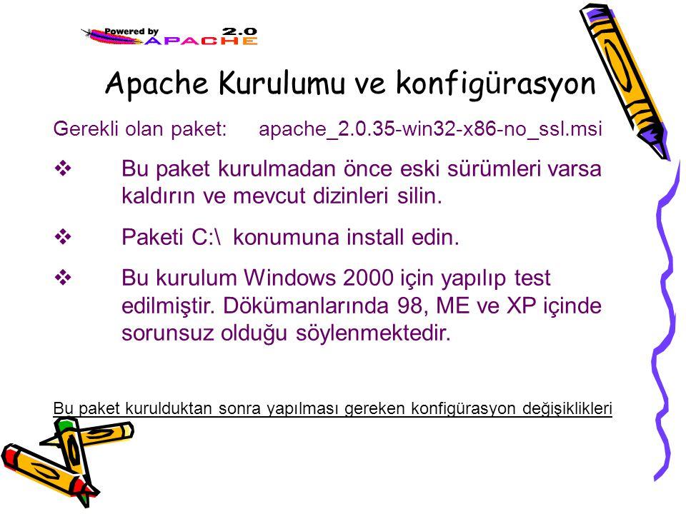 Apache Kurulumu ve konfig ü rasyon Gerekli olan paket:apache_2.0.35-win32-x86-no_ssl.msi  Bu paket kurulmadan önce eski sürümleri varsa kaldırın ve mevcut dizinleri silin.