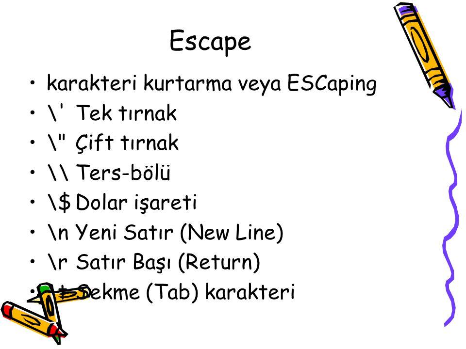 Escape karakteri kurtarma veya ESCaping \ Tek tırnak \ Çift tırnak \\Ters-bölü \$Dolar işareti \nYeni Satır (New Line) \rSatır Başı (Return) \tSekme (Tab) karakteri
