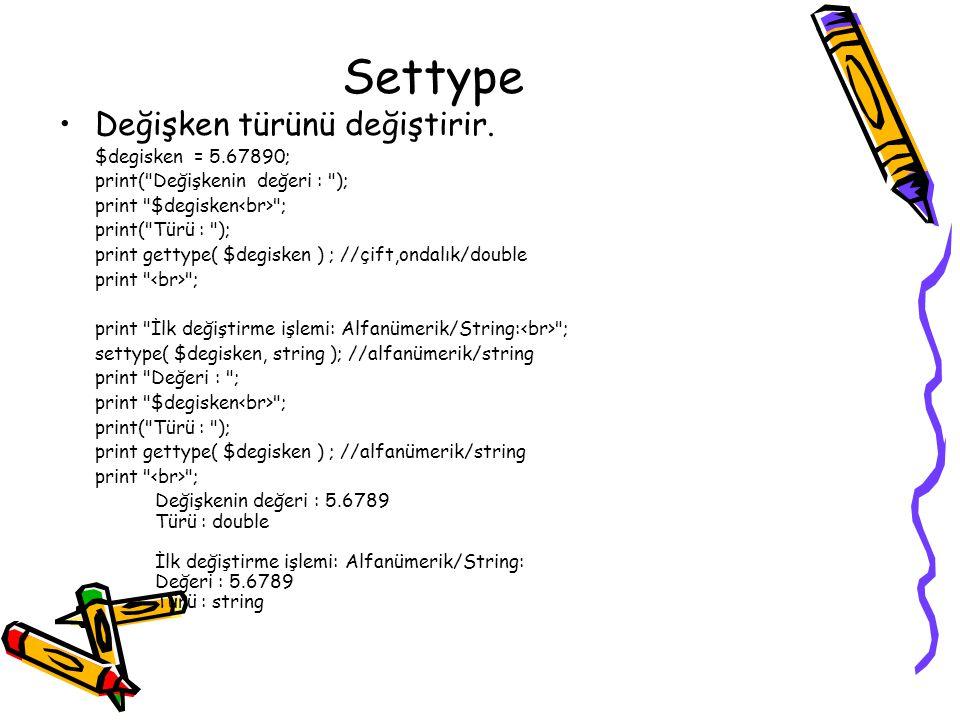 Settype Değişken türünü değiştirir. $degisken = 5.67890; print(