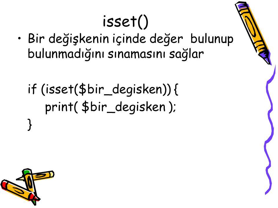 isset() Bir değişkenin içinde değer bulunup bulunmadığını sınamasını sağlar if (isset($bir_degisken)) { print( $bir_degisken ); }