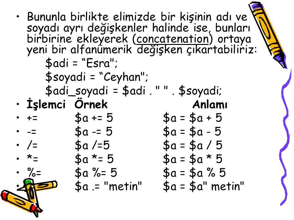 Bununla birlikte elimizde bir kişinin adı ve soyadı ayrı değişkenler halinde ise, bunları birbirine ekleyerek (concatenation) ortaya yeni bir alfanümerik değişken çıkartabiliriz: $adi = Esra ; $soyadi = Ceyhan ; $adi_soyadi = $adi.