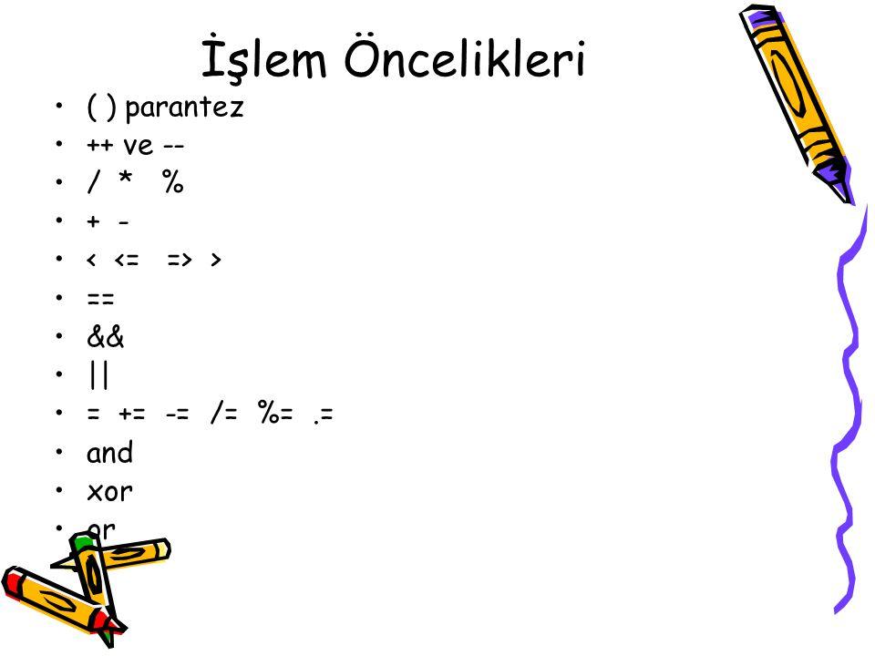 İşlem Öncelikleri ( ) parantez ++ ve -- / * % + - > == && || = += -= /= %=.= and xor or