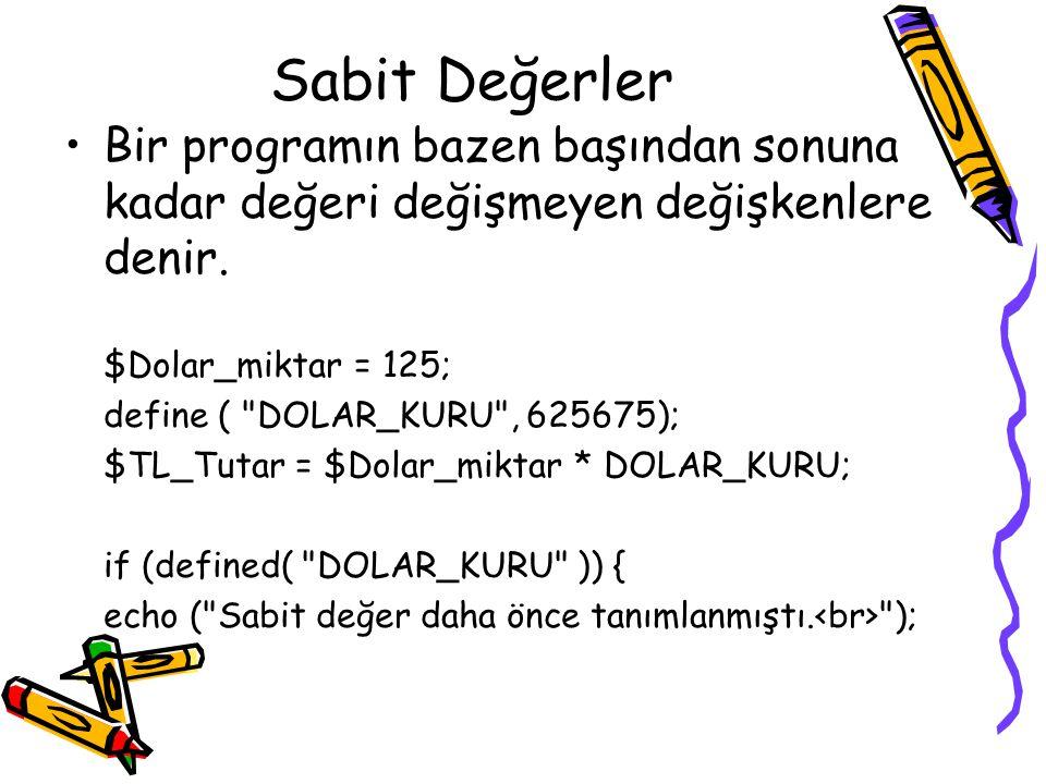Sabit Değerler Bir programın bazen başından sonuna kadar değeri değişmeyen değişkenlere denir. $Dolar_miktar = 125; define (