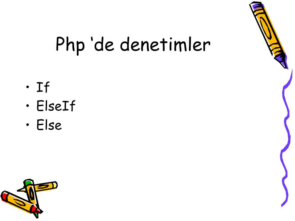 Php 'de denetimler If ElseIf Else