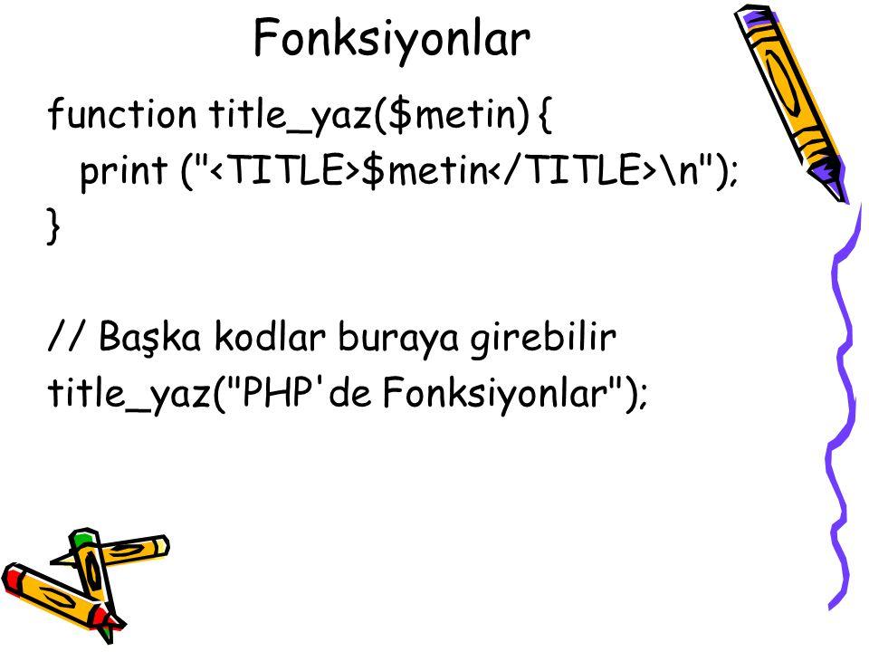 Fonksiyonlar function title_yaz($metin) { print (