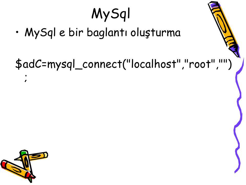 MySql MySql e bir baglantı oluşturma $adC=mysql_connect( localhost , root , ) ;