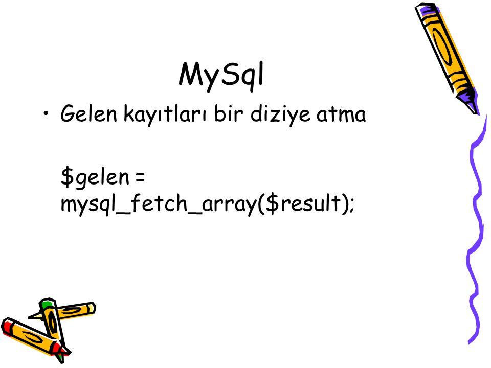 MySql Gelen kayıtları bir diziye atma $gelen = mysql_fetch_array($result);