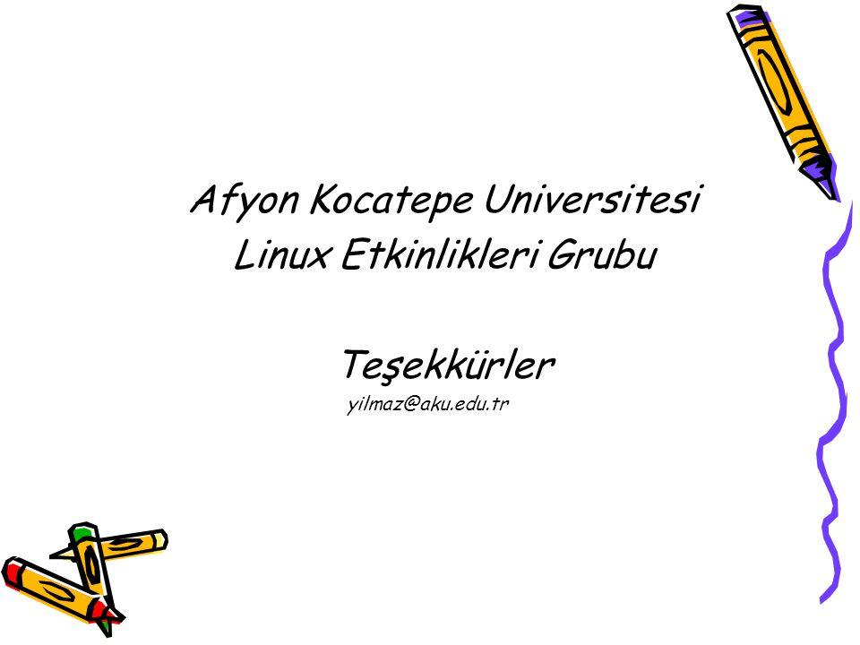Afyon Kocatepe Universitesi Linux Etkinlikleri Grubu Teşekkürler yilmaz@aku.edu.tr