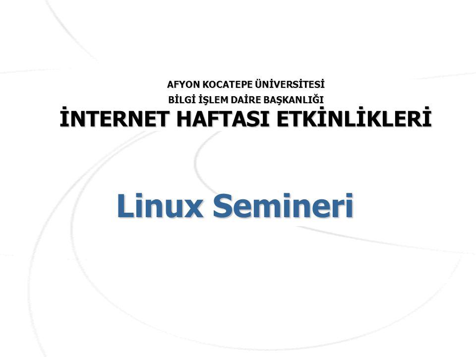 Linux Semineri AFYON KOCATEPE ÜNİVERSİTESİ BİLGİ İŞLEM DAİRE BAŞKANLIĞI İNTERNET HAFTASI ETKİNLİKLERİ