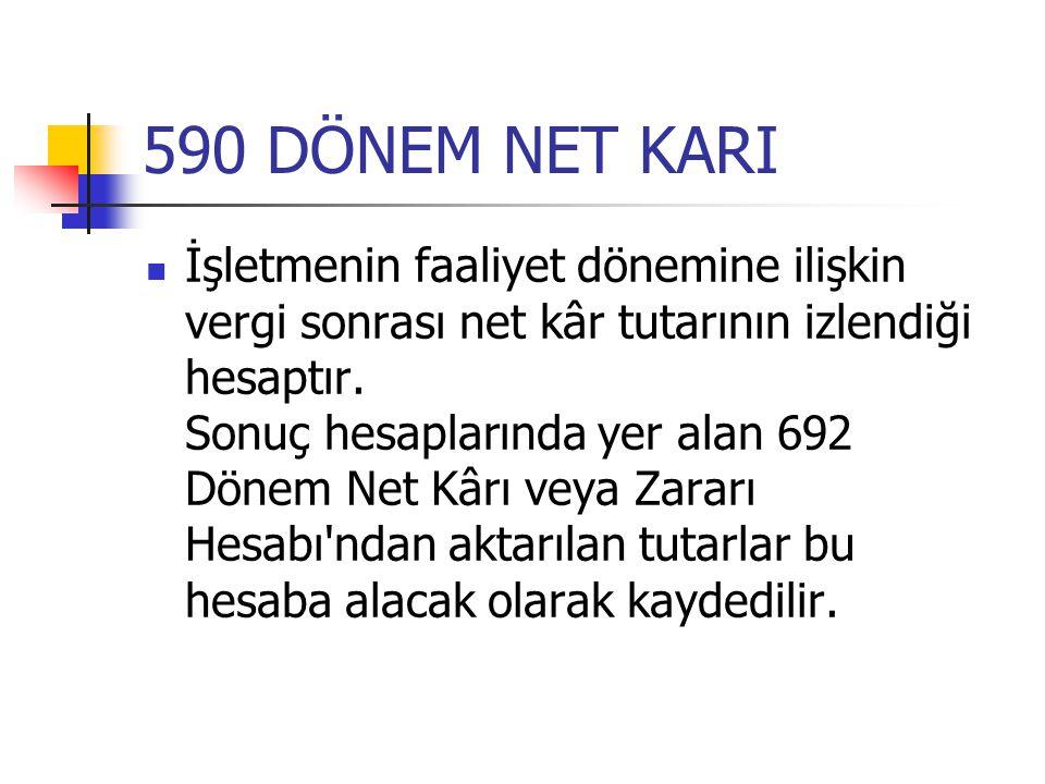 590 DÖNEM NET KARI İşletmenin faaliyet dönemine ilişkin vergi sonrası net kâr tutarının izlendiği hesaptır. Sonuç hesaplarında yer alan 692 Dönem Net