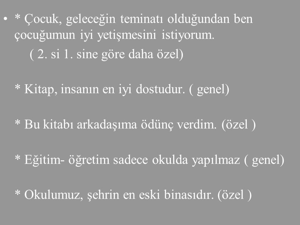 9. GENEL VE ÖZEL ANLAMLI SÖZCÜKLER GENEL VE ÖZEL ANLAMLI SÖZCÜKLER: Karşıladıkları varlığın tamamını belirten sözcüklere genel anlamlı sözcükler denir