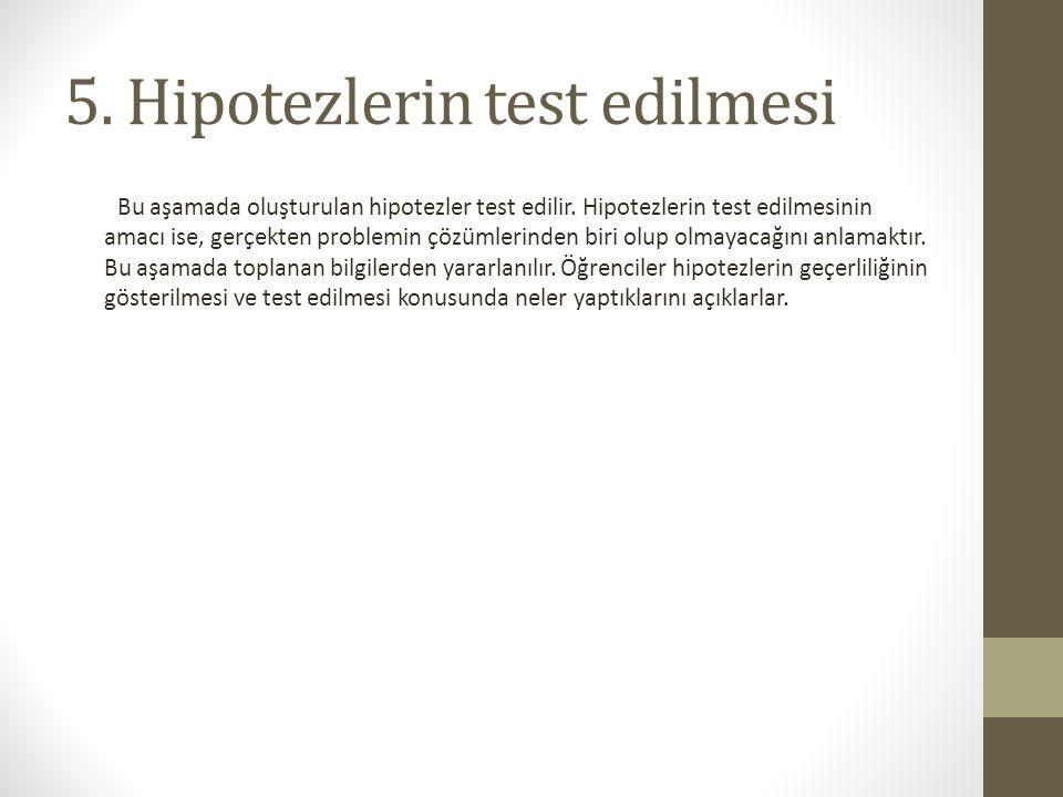 5.Hipotezlerin test edilmesi Bu aşamada oluşturulan hipotezler test edilir.