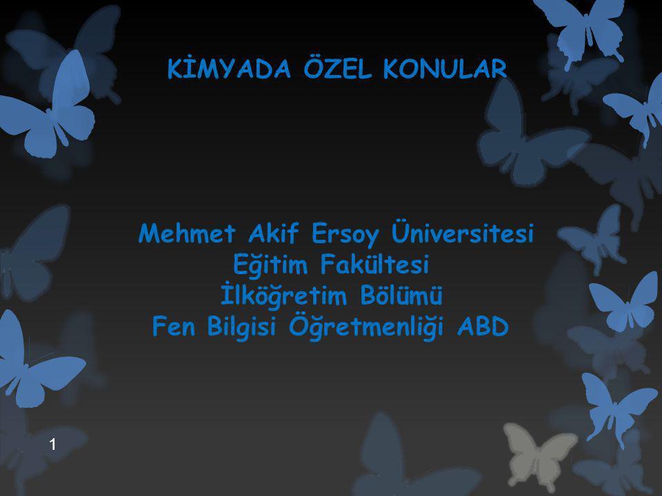 Mehmet Akif Ersoy Üniversitesi Eğitim Fakültesi İlköğretim Bölümü Fen Bilgisi Öğretmenliği ABD KİMYADA ÖZEL KONULAR 1