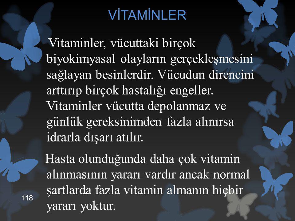 VİTAMİNLER Vitaminler, vücuttaki birçok biyokimyasal olayların gerçekleşmesini sağlayan besinlerdir. Vücudun direncini arttırıp birçok hastalığı engel