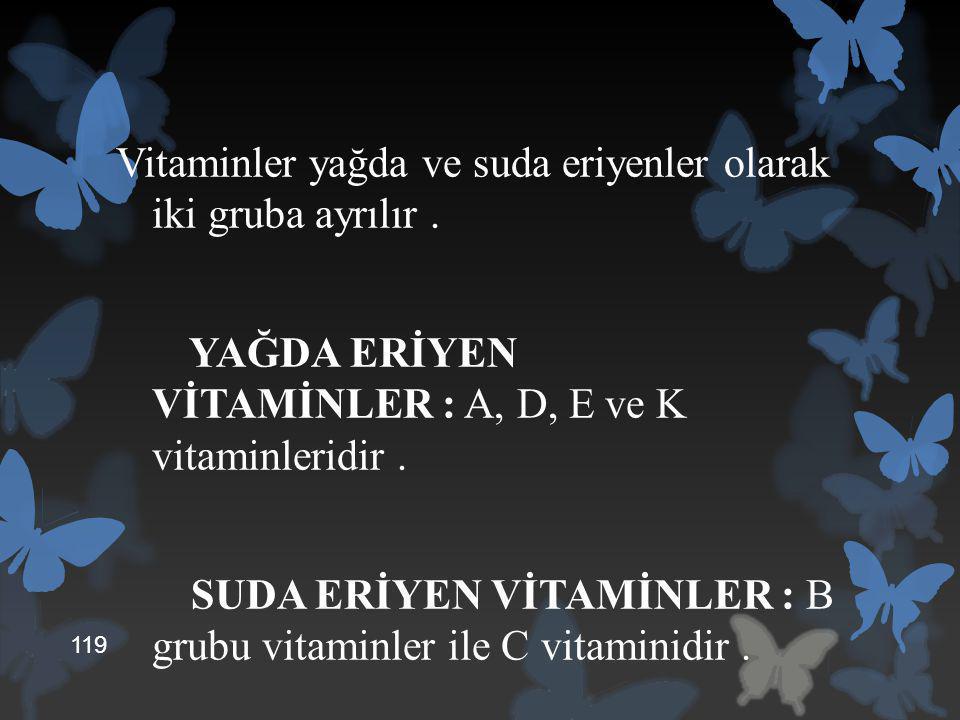 Vitaminler yağda ve suda eriyenler olarak iki gruba ayrılır. YAĞDA ERİYEN VİTAMİNLER : A, D, E ve K vitaminleridir. SUDA ERİYEN VİTAMİNLER : B grubu v