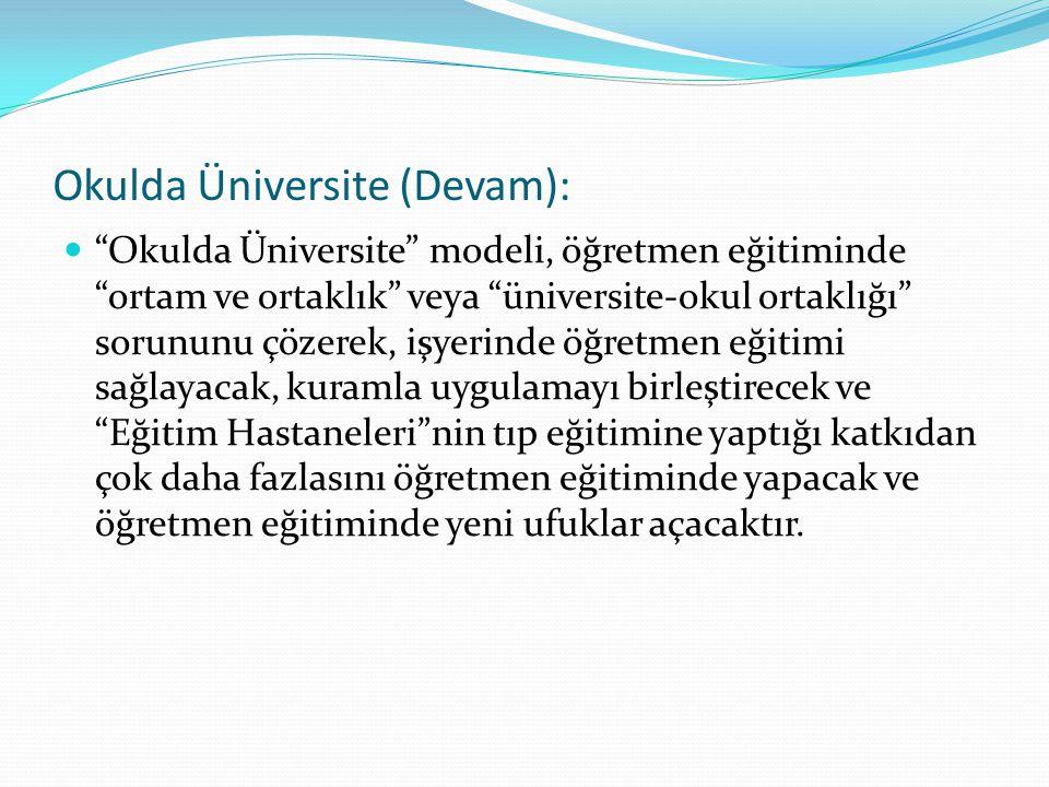 """Okulda Üniversite (Devam): """"Okulda Üniversite"""" modeli, öğretmen eğitiminde """"ortam ve ortaklık"""" veya """"üniversite-okul ortaklığı"""" sorununu çözerek, işye"""