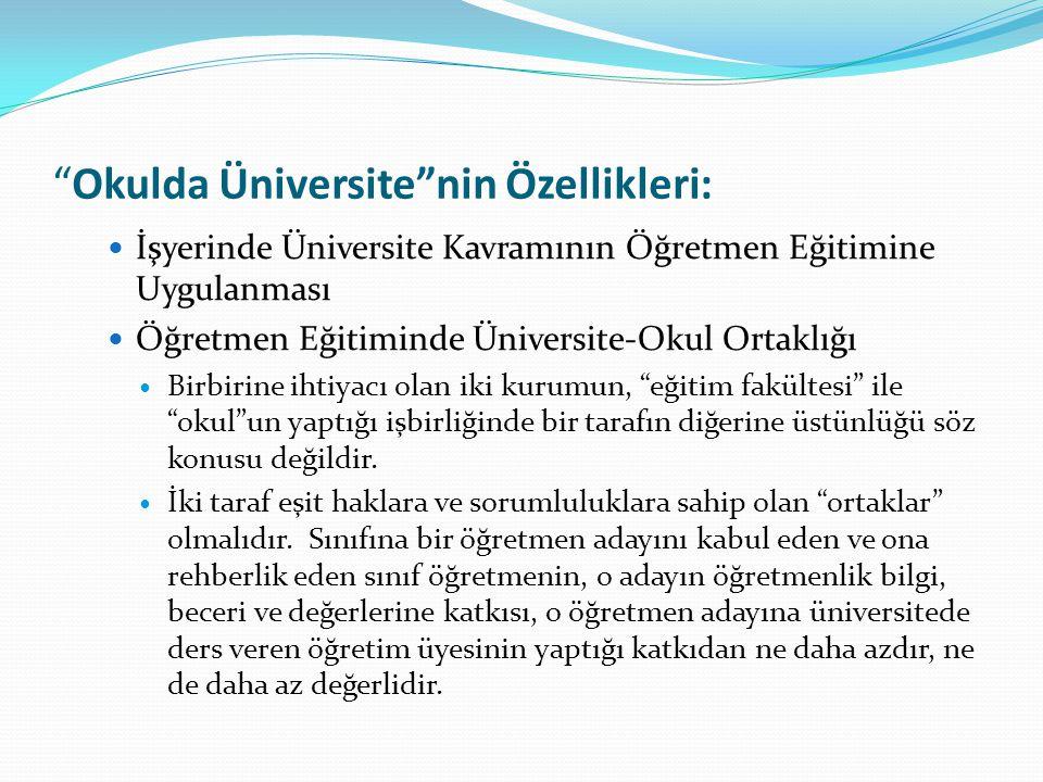 """""""Okulda Üniversite""""nin Özellikleri: İşyerinde Üniversite Kavramının Öğretmen Eğitimine Uygulanması Öğretmen Eğitiminde Üniversite-Okul Ortaklığı Birbi"""