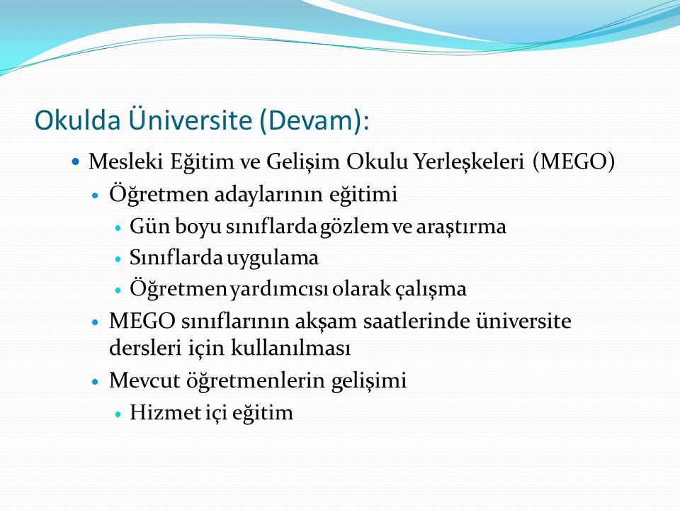 Okulda Üniversite (Devam): Mesleki Eğitim ve Gelişim Okulu Yerleşkeleri (MEGO) Öğretmen adaylarının eğitimi Gün boyu sınıflarda gözlem ve araştırma Sı