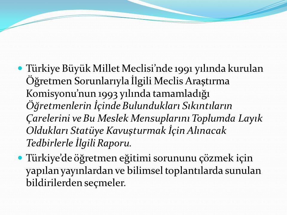 Türkiye Büyük Millet Meclisi'nde 1991 yılında kurulan Öğretmen Sorunlarıyla İlgili Meclis Araştırma Komisyonu'nun 1993 yılında tamamladığı Öğretmenler