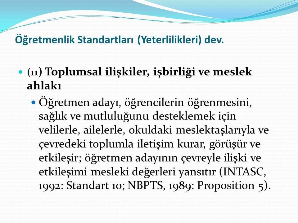 Öğretmenlik Standartları (Yeterlilikleri) dev. (11 ) Toplumsal ilişkiler, işbirliği ve meslek ahlakı Öğretmen adayı, öğrencilerin öğrenmesini, sağlık