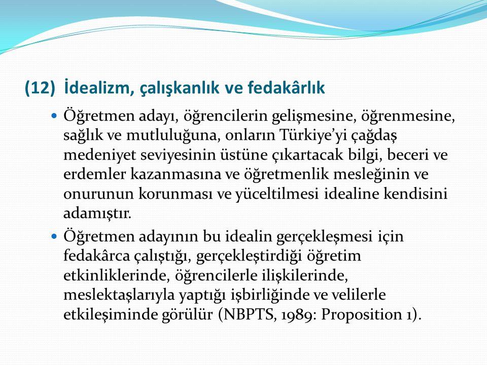 (12) İdealizm, çalışkanlık ve fedakârlık Öğretmen adayı, öğrencilerin gelişmesine, öğrenmesine, sağlık ve mutluluğuna, onların Türkiye'yi çağdaş meden