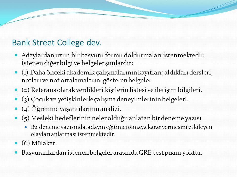 Bank Street College dev. Adaylardan uzun bir başvuru formu doldurmaları istenmektedir. İstenen diğer bilgi ve belgeler şunlardır: (1) Daha önceki akad