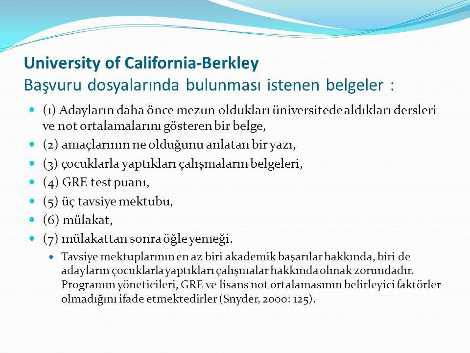 University of California-Berkley Başvuru dosyalarında bulunması istenen belgeler : (1) Adayların daha önce mezun oldukları üniversitede aldıkları ders