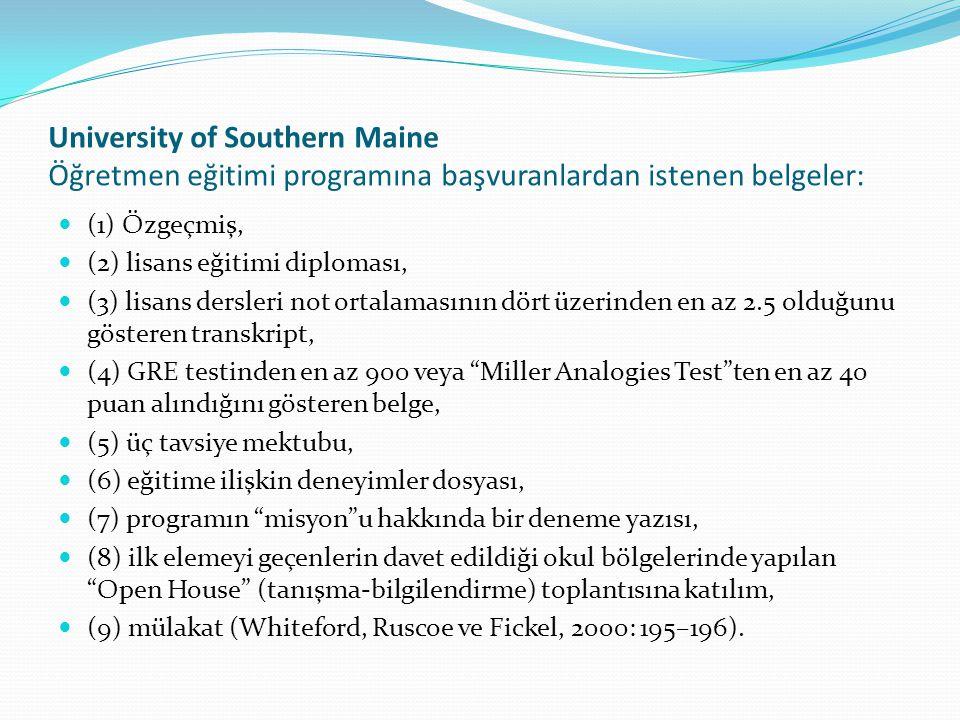 University of Southern Maine Öğretmen eğitimi programına başvuranlardan istenen belgeler: (1) Özgeçmiş, (2) lisans eğitimi diploması, (3) lisans dersl