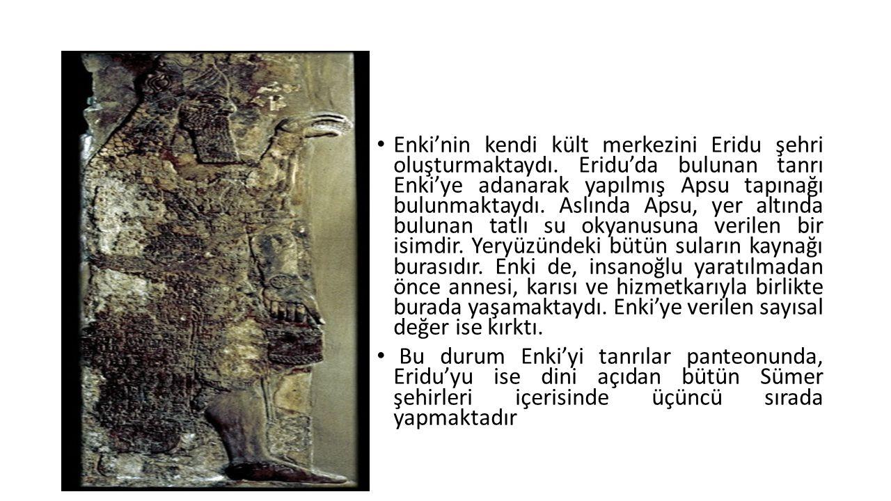 Enki'nin kendi kült merkezini Eridu şehri oluşturmaktaydı. Eridu'da bulunan tanrı Enki'ye adanarak yapılmış Apsu tapınağı bulunmaktaydı. Aslında Apsu,