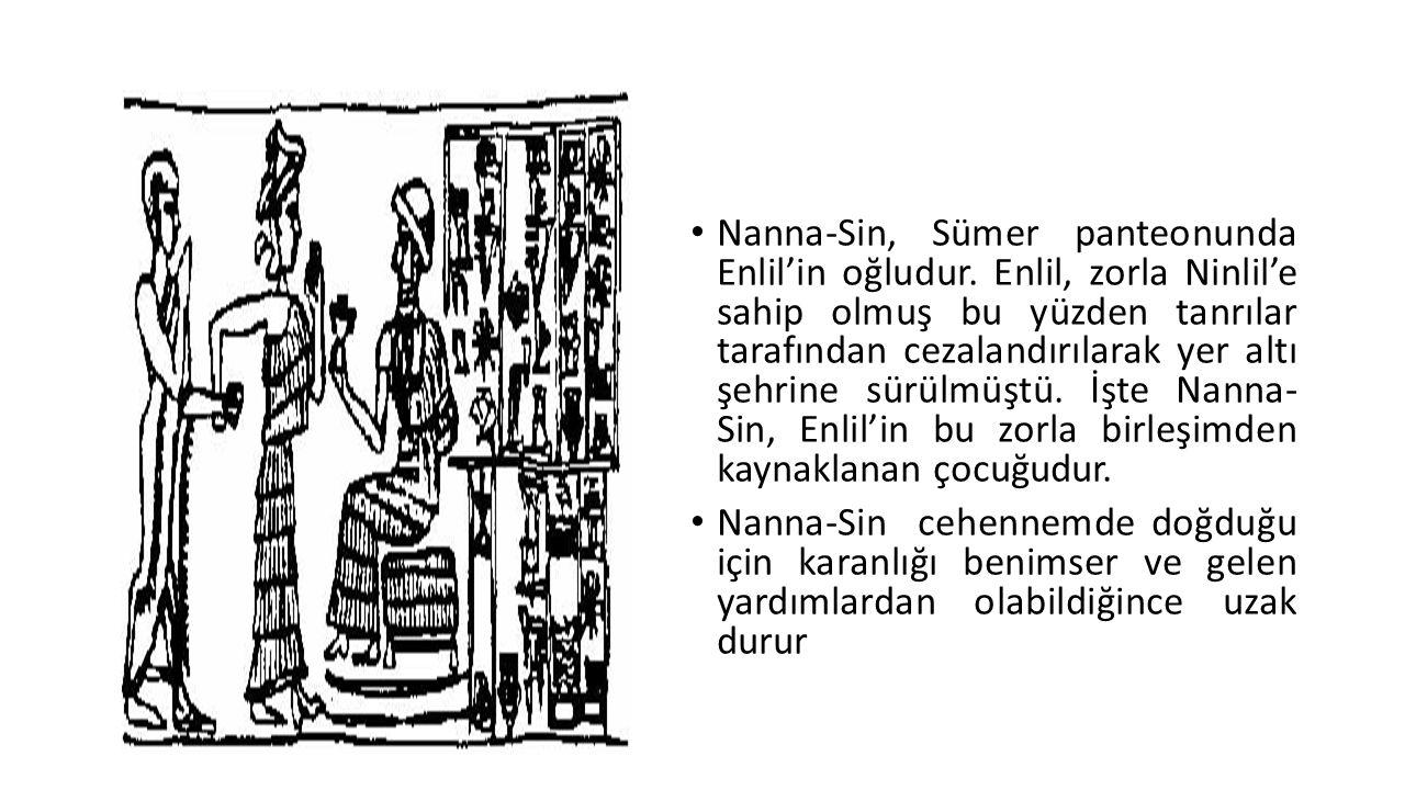 Nanna-Sin, Sümer panteonunda Enlil'in oğludur. Enlil, zorla Ninlil'e sahip olmuş bu yüzden tanrılar tarafından cezalandırılarak yer altı şehrine sürül