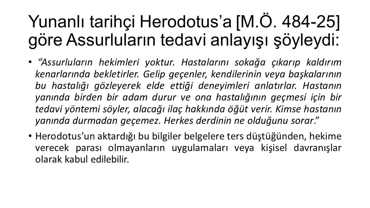 """Yunanlı tarihçi Herodotus'a [M.Ö. 484-25] göre Assurluların tedavi anlayışı şöyleydi: """"Assurluların hekimleri yoktur. Hastalarını sokağa çıkarıp kaldı"""