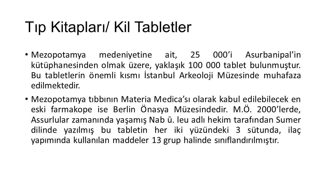 Tıp Kitapları/ Kil Tabletler Mezopotamya medeniyetine ait, 25 000'i Asurbanipal'in kütüphanesinden olmak üzere, yaklaşık 100 000 tablet bulunmuştur. B
