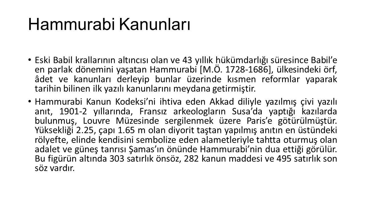 Hammurabi Kanunları Eski Babil krallarının altıncısı olan ve 43 yıllık hükümdarlığı süresince Babil'e en parlak dönemini yaşatan Hammurabi [M.Ö. 1728-
