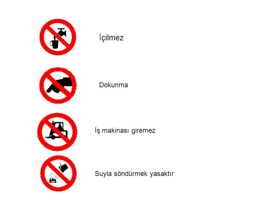 İçilmez Dokunma İş makinası giremez Suyla söndürmek yasaktır