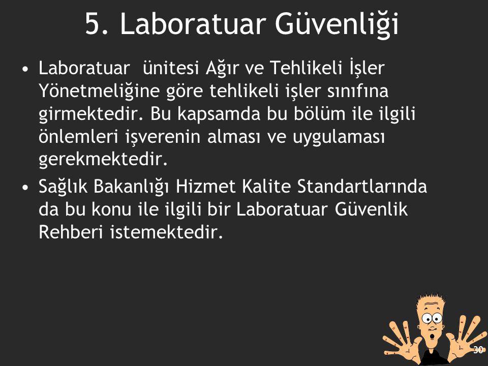 5. Laboratuar Güvenliği Laboratuar ünitesi Ağır ve Tehlikeli İşler Yönetmeliğine göre tehlikeli işler sınıfına girmektedir. Bu kapsamda bu bölüm ile i