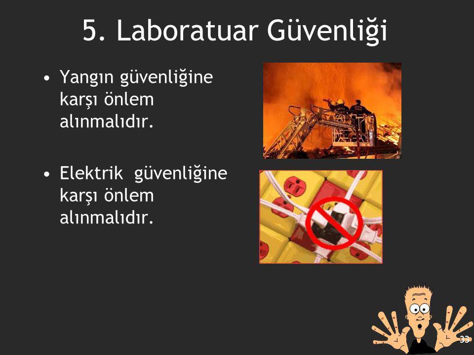 Yangın güvenliğine karşı önlem alınmalıdır. 33 5. Laboratuar Güvenliği Elektrik güvenliğine karşı önlem alınmalıdır.