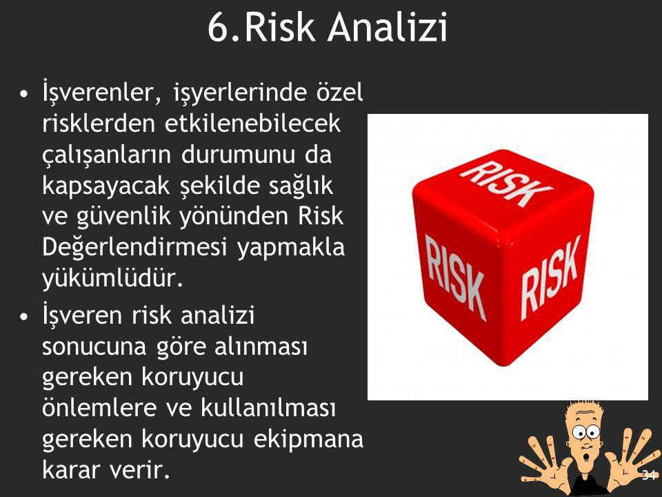 6.Risk Analizi İşverenler, işyerlerinde özel risklerden etkilenebilecek çalışanların durumunu da kapsayacak şekilde sağlık ve güvenlik yönünden Risk D
