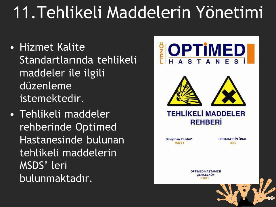 Hizmet Kalite Standartlarında tehlikeli maddeler ile ilgili düzenleme istemektedir. Tehlikeli maddeler rehberinde Optimed Hastanesinde bulunan tehlike
