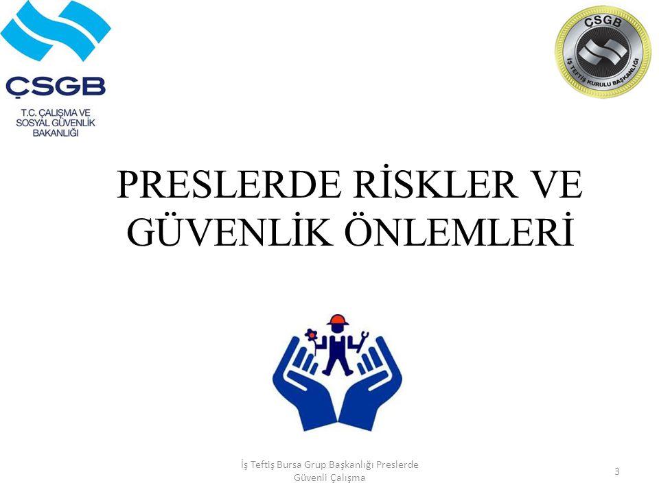 PRESLERDE RİSKLER VE GÜVENLİK ÖNLEMLERİ İş Teftiş Bursa Grup Başkanlığı Preslerde Güvenli Çalışma 3