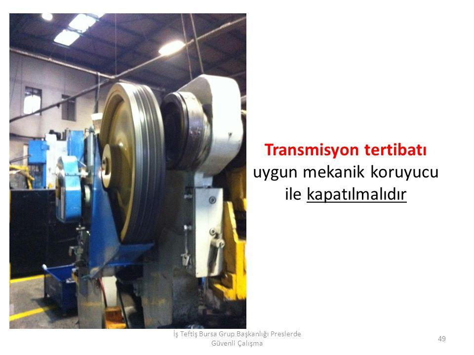 Transmisyon tertibatı uygun mekanik koruyucu ile kapatılmalıdır İş Teftiş Bursa Grup Başkanlığı Preslerde Güvenli Çalışma 49