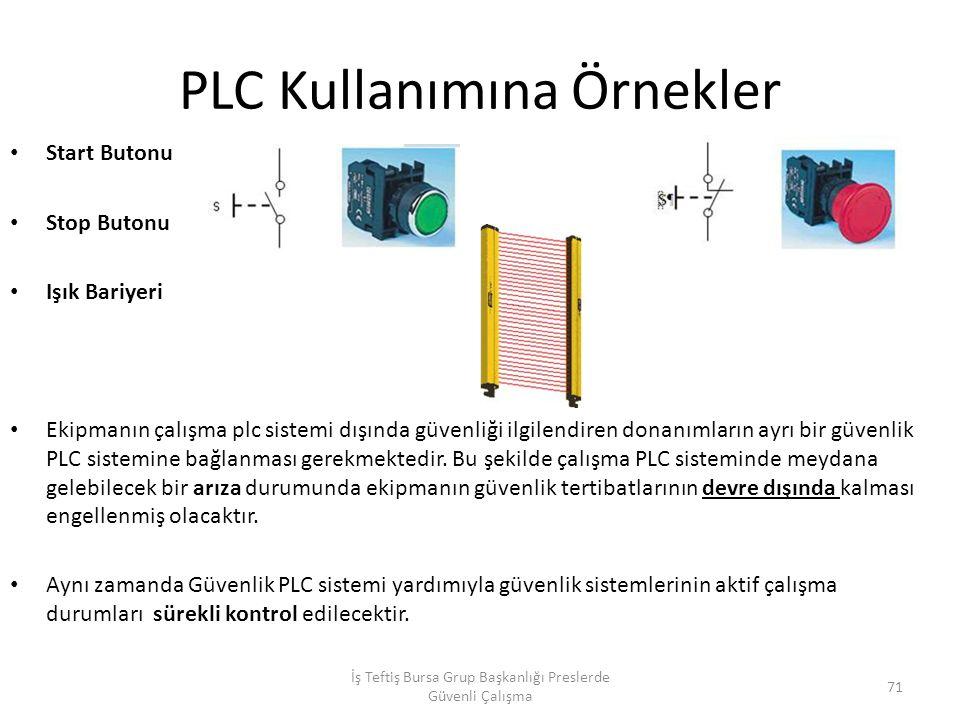PLC Kullanımına Örnekler Start Butonu Stop Butonu Işık Bariyeri Ekipmanın çalışma plc sistemi dışında güvenliği ilgilendiren donanımların ayrı bir güvenlik PLC sistemine bağlanması gerekmektedir.