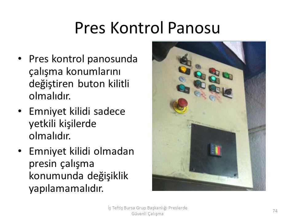 Pres Kontrol Panosu Pres kontrol panosunda çalışma konumlarını değiştiren buton kilitli olmalıdır.