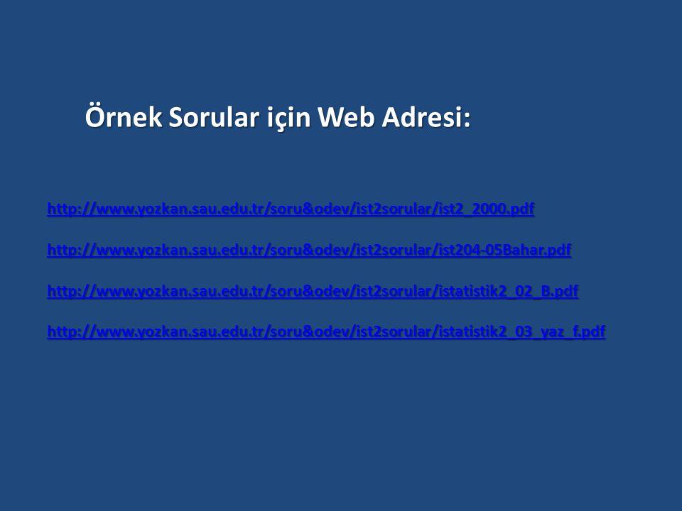 Örnek Sorular için Web Adresi: http://www.yozkan.sau.edu.tr/soru&odev/ist2sorular/ist2_2000.pdf http://www.yozkan.sau.edu.tr/soru&odev/ist2sorular/ist