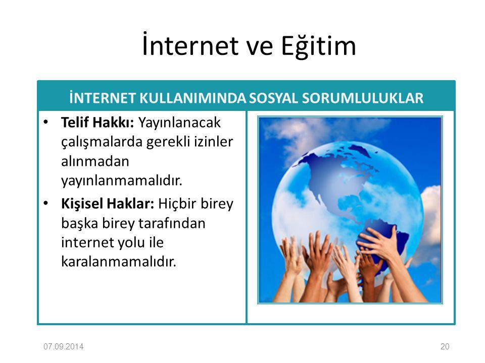 İnternet ve Eğitim İNTERNET KULLANIMINDA SOSYAL SORUMLULUKLAR Telif Hakkı: Yayınlanacak çalışmalarda gerekli izinler alınmadan yayınlanmamalıdır. Kişi