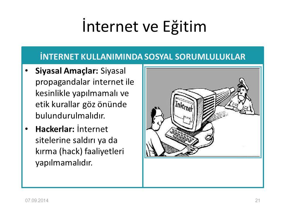 İnternet ve Eğitim İNTERNET KULLANIMINDA SOSYAL SORUMLULUKLAR Siyasal Amaçlar: Siyasal propagandalar internet ile kesinlikle yapılmamalı ve etik kural