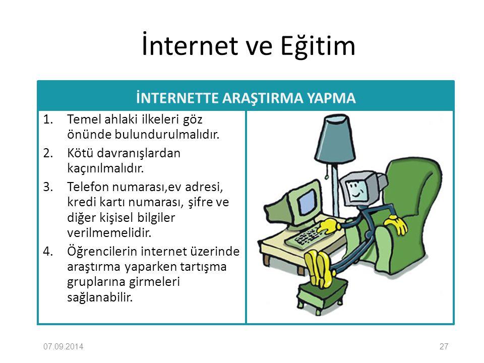 İnternet ve Eğitim İNTERNETTE ARAŞTIRMA YAPMA 1. Temel ahlaki ilkeleri göz önünde bulundurulmalıdır. 2. Kötü davranışlardan kaçınılmalıdır. 3. Telefon